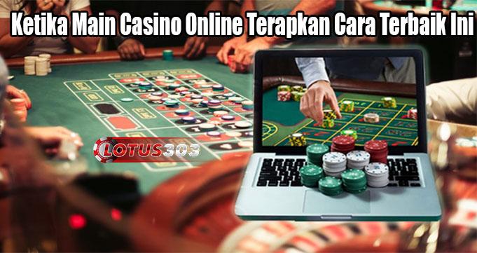 Ketika Main Casino Online Terapkan Cara Terbaik Ini